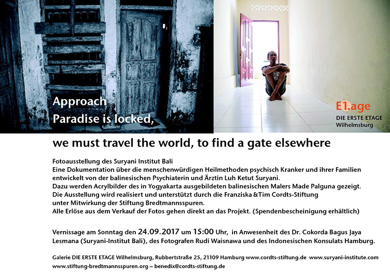 """Approach – Paradise is locked, we must travel the world to find a gate elsewhere"" Fotoausstellung des Suryani-Institut Bali. Vernissage am 24. September 2017 in Anwesenheit von Dr. Cokorda Bagus Jaya Lesmana (Suryani-Institut Bali) und des Fotografen Rudi Waisnawa"